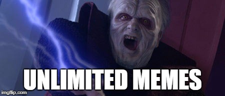 Palpatine unlimited memes | UNLIMITED MEMES | image tagged in palpatine unlimited power | made w/ Imgflip meme maker