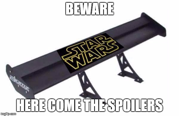 star wars spoiler | BEWARE HERE COME THE SPOILERS | image tagged in star wars spoiler | made w/ Imgflip meme maker