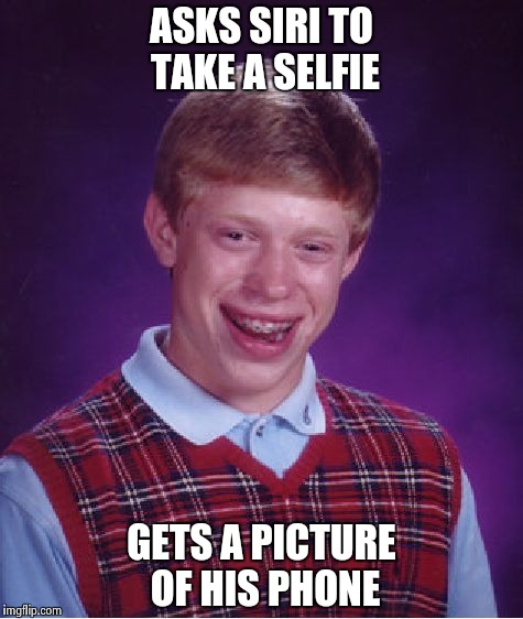 Bad Luck Brian Meme | ASKS SIRI TO TAKE A SELFIE GETS A PICTURE OF HIS PHONE | image tagged in memes,bad luck brian | made w/ Imgflip meme maker