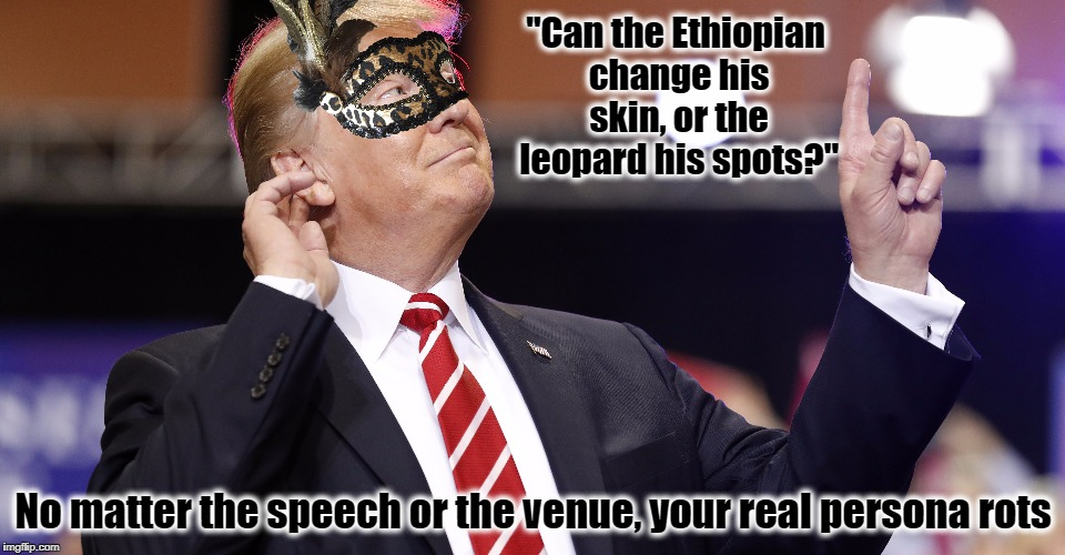 "Changing Persona like Underwear | ""Can the Ethiopian change his skin, or the leopard his spots?"" No matter the speech or the venue, your real persona rots 