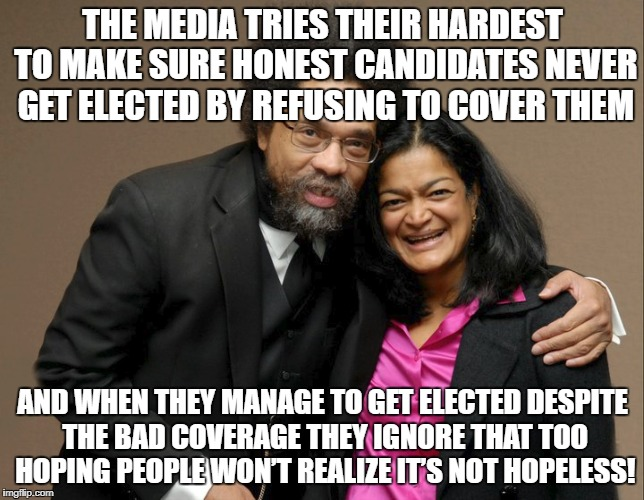 Media ignores grassroots candidates | THE MEDIA TRIES THEIR HARDEST TO MAKE SURE HONEST CANDIDATES NEVER GET ELECTED BY REFUSING TO COVER THEM AND WHEN THEY MANAGE TO GET ELECTED | image tagged in politics,grassroots,rigged elections,progressives | made w/ Imgflip meme maker