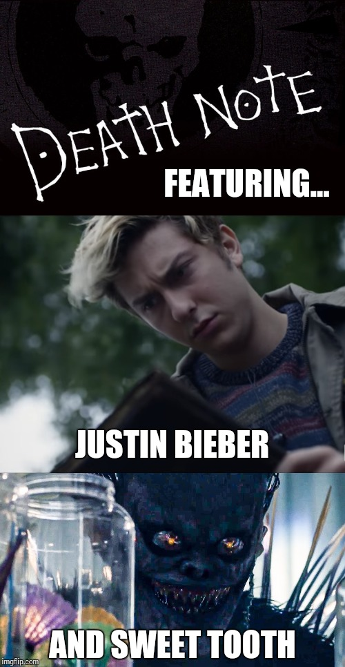 Waste of 100 Minutes | FEATURING... JUSTIN BIEBER AND SWEET TOOTH | image tagged in death note,memes,movies,scumbag netflix | made w/ Imgflip meme maker