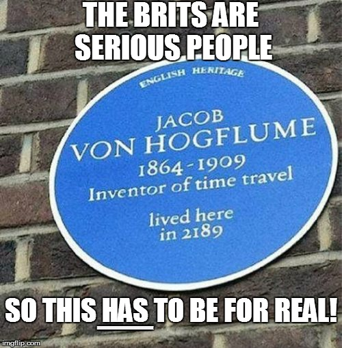 It's about time I mentioned this: | THE BRITS ARE SERIOUS PEOPLE SO THIS HAS TO BE FOR REAL! EEEEEEEEEEEEEEEEEEEEEEEEEEEEEEEEEEEEEEEEE | image tagged in funny | made w/ Imgflip meme maker