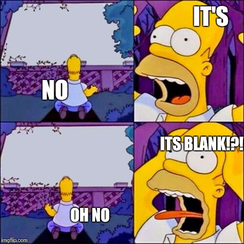 Homer With White Signs Template | NO ITS BLANK!?! OH NO IT'S | image tagged in homer with white signs template | made w/ Imgflip meme maker