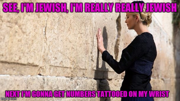 SEE, I'M JEWISH, I'M REALLY REALLY JEWISH NEXT I'M GONNA GET NUMBERS TATTOOED ON MY WRIST | made w/ Imgflip meme maker