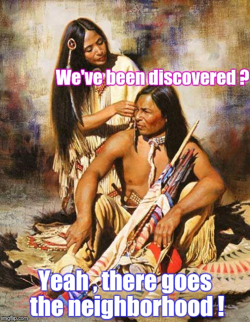 I was saving this for Columbus Day , but . . . |  We've been discovered ? Yeah , there goes the neighborhood ! | image tagged in native american,vikings,first annual,holidays,no more | made w/ Imgflip meme maker