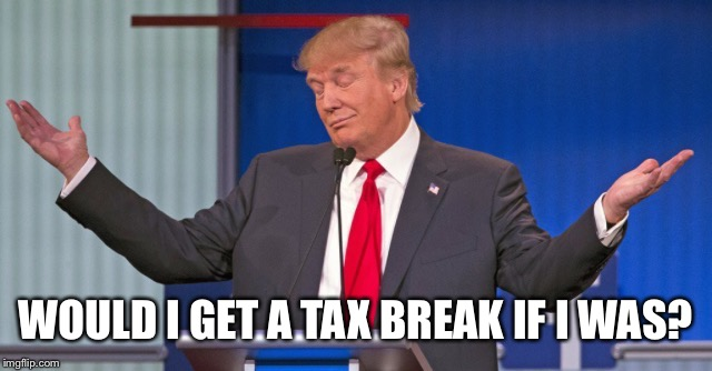 WOULD I GET A TAX BREAK IF I WAS? | made w/ Imgflip meme maker