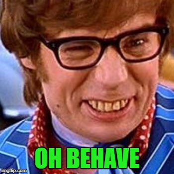 OH BEHAVE | made w/ Imgflip meme maker