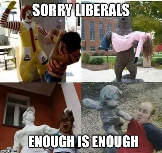 Tonight on 60 Minutes: When Statues Attack | SORRY LIBERALS ENOUGH IS ENOUGH | image tagged in memes,statues,enough is enough | made w/ Imgflip meme maker