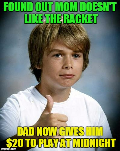 FOUND OUT MOM DOESN'T LIKE THE RACKET DAD NOW GIVES HIM $20 TO PLAY AT MIDNIGHT | made w/ Imgflip meme maker