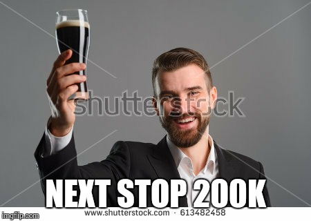 Raise a bottle | NEXT STOP 200K | image tagged in raise a bottle | made w/ Imgflip meme maker