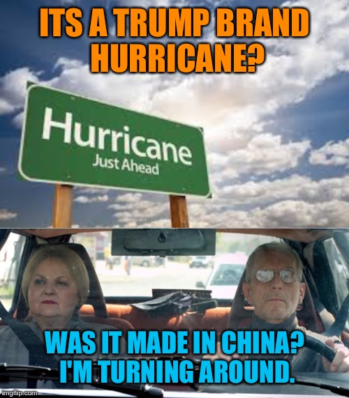 ITS A TRUMP BRAND HURRICANE? WAS IT MADE IN CHINA? I'M TURNING AROUND. | made w/ Imgflip meme maker