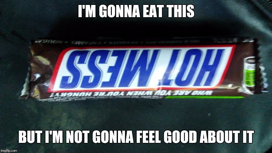 Snickers sure knows how to play on people's insecurities  | I'M GONNA EAT THIS BUT I'M NOT GONNA FEEL GOOD ABOUT IT | image tagged in memes,snickers,not sure if | made w/ Imgflip meme maker