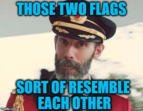 Captain Obvious | THOSE TWO FLAGS SORT OF RESEMBLE EACH OTHER | image tagged in captain obvious | made w/ Imgflip meme maker
