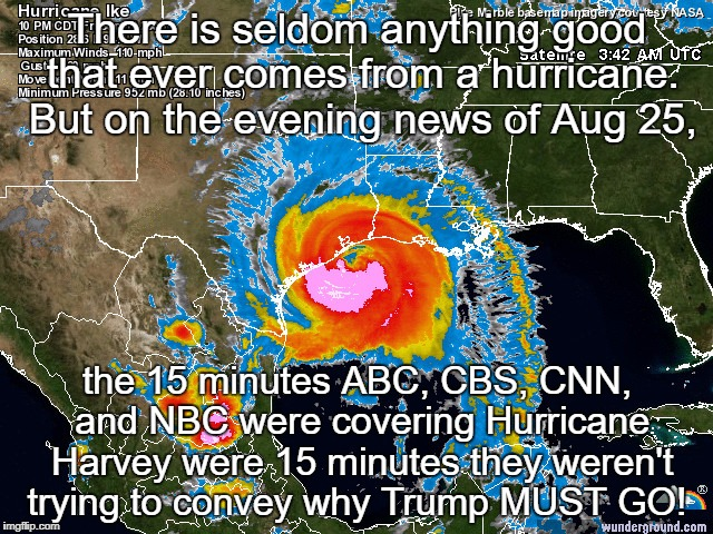 There is seldom anything good that ever comes from a hurricane. But on the evening news of Aug 25, the 15 minutes ABC, CBS, CNN, and NBC wer | image tagged in hurricane | made w/ Imgflip meme maker