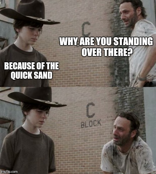 Rick and Carl Meme | WHY ARE YOU STANDING OVER THERE? BECAUSE OF THE QUICK SAND | image tagged in memes,rick and carl | made w/ Imgflip meme maker