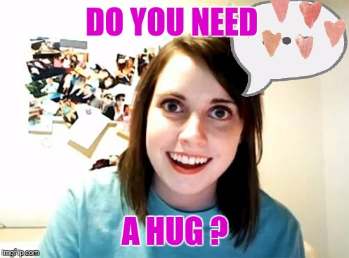 Memes | DO YOU NEED A HUG ? | image tagged in memes | made w/ Imgflip meme maker