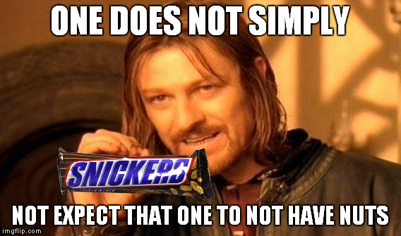 One Does Not Simply Meme | ONE DOES NOT SIMPLY NOT EXPECT THAT ONE TO NOT HAVE NUTS | image tagged in memes,one does not simply | made w/ Imgflip meme maker