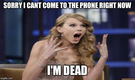 SORRY I CANT COME TO THE PHONE RIGHT NOW I'M DEAD | made w/ Imgflip meme maker
