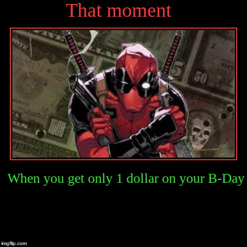 That moment | When you get only 1 dollar on your B-Day | image tagged in funny,demotivationals | made w/ Imgflip demotivational maker