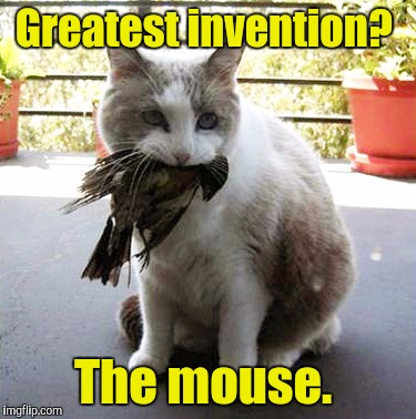 Greatest invention? The mouse. | made w/ Imgflip meme maker