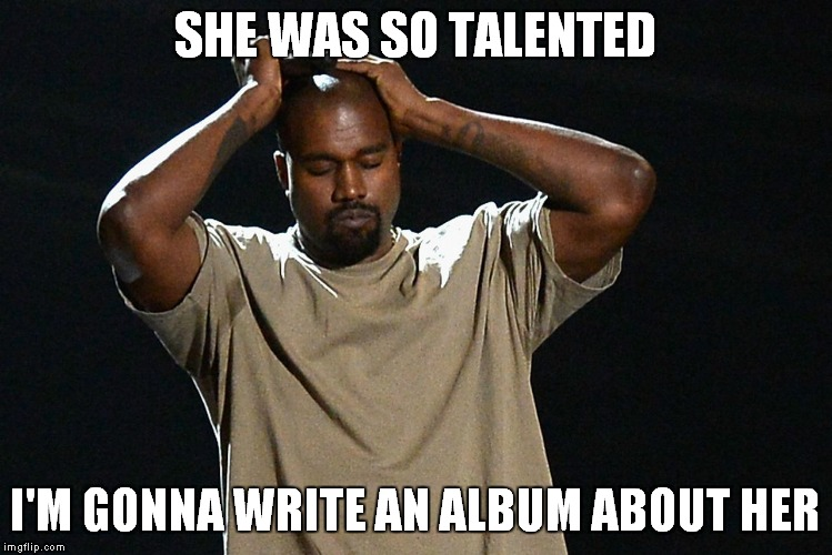 SHE WAS SO TALENTED I'M GONNA WRITE AN ALBUM ABOUT HER | made w/ Imgflip meme maker