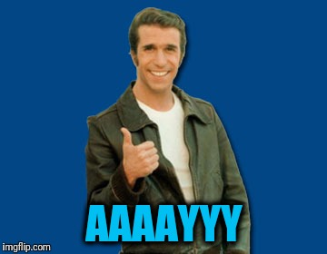 the Fonz | AAAAYYY | image tagged in the fonz | made w/ Imgflip meme maker