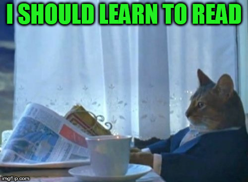 I Should Buy A Boat Cat Meme | I SHOULD LEARN TO READ | image tagged in memes,i should buy a boat cat | made w/ Imgflip meme maker