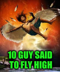 10 GUY SAID TO FLY HIGH | made w/ Imgflip meme maker