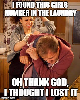 You never know | I FOUND THIS GIRLS NUMBER IN THE LAUNDRY OH THANK GOD, I THOUGHT I LOST IT | image tagged in wife abuse,dirty laundry,farting,dog tunes,burp | made w/ Imgflip meme maker