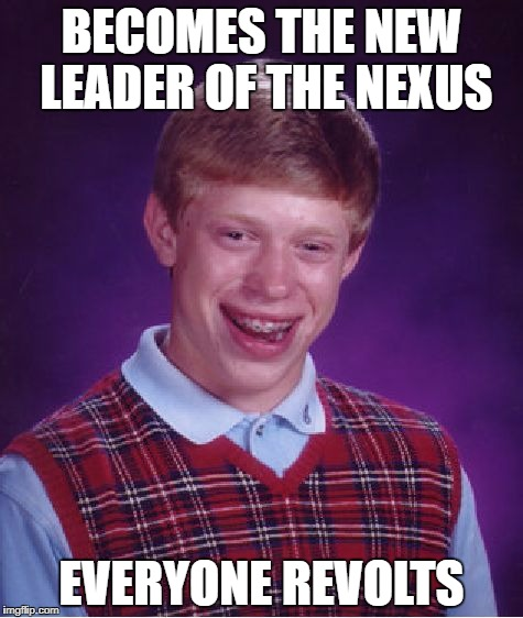 Bad Luck Brian | BECOMES THE NEW LEADER OF THE NEXUS EVERYONE REVOLTS | image tagged in memes,bad luck brian,mass effect andromeda,mass effect | made w/ Imgflip meme maker
