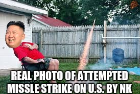 nk can't even properly launch missles lmao | REAL PHOTO OF ATTEMPTED MISSLE STRIKE ON U.S. BY NK | image tagged in nk,kim jong un,first world problems | made w/ Imgflip meme maker