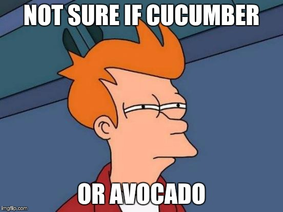 Futurama Fry Meme | NOT SURE IF CUCUMBER OR AVOCADO | image tagged in memes,futurama fry | made w/ Imgflip meme maker