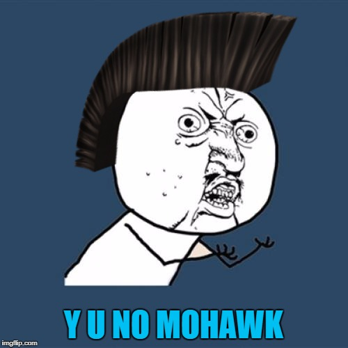 Y U NO MOHAWK | made w/ Imgflip meme maker