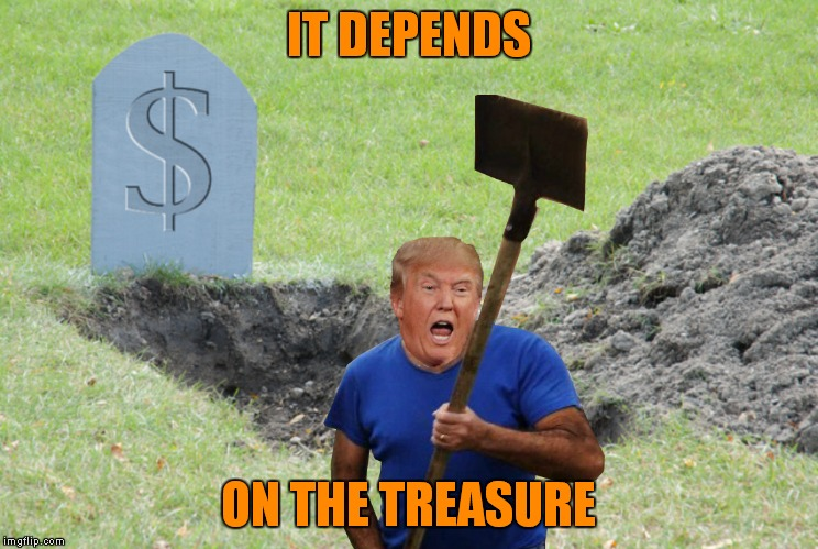 IT DEPENDS ON THE TREASURE | made w/ Imgflip meme maker