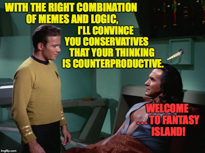 Thrust and parry, bob and weave!  The eternal dance. | WITH THE RIGHT COMBINATION OF MEMES AND LOGIC, WELCOME . . . TO FANTASY ISLAND! I'LL CONVINCE YOU CONSERVATIVES THAT YOUR THINKING IS COUNTE | image tagged in memes,kirk,khan,star trek,fantasy island,funny | made w/ Imgflip meme maker