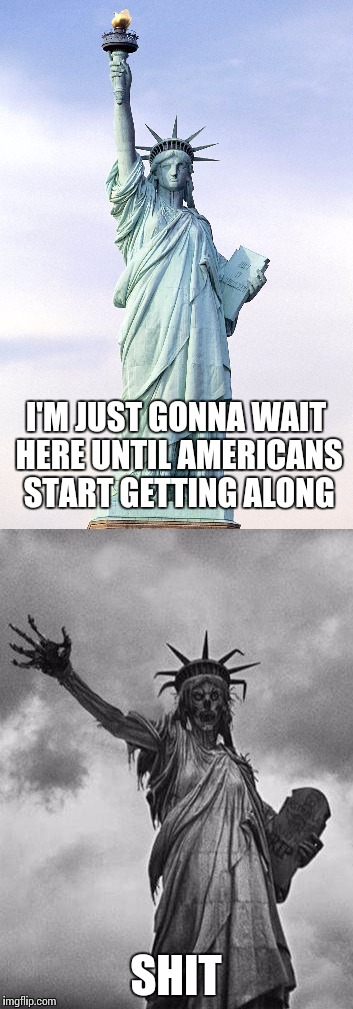 I'M JUST GONNA WAIT HERE UNTIL AMERICANS START GETTING ALONG SHIT | made w/ Imgflip meme maker