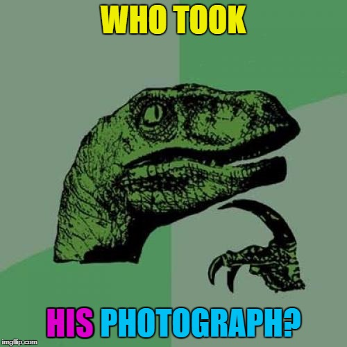 Philosoraptor Meme | WHO TOOK HIS PHOTOGRAPH? HIS | image tagged in memes,philosoraptor | made w/ Imgflip meme maker