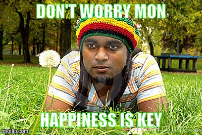 Memes | DON'T WORRY MON HAPPINESS IS KEY | image tagged in memes | made w/ Imgflip meme maker