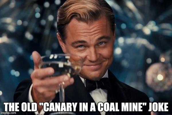 "Leonardo Dicaprio Cheers Meme | THE OLD ""CANARY IN A COAL MINE"" JOKE 