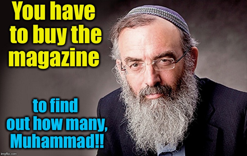 You have to buy the magazine to find out how many, Muhammad!! | made w/ Imgflip meme maker