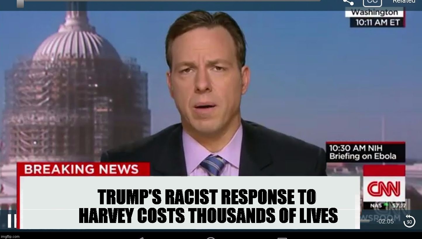 cnn breaking news template | TRUMP'S RACIST RESPONSE TO HARVEY COSTS THOUSANDS OF LIVES | image tagged in cnn breaking news template | made w/ Imgflip meme maker