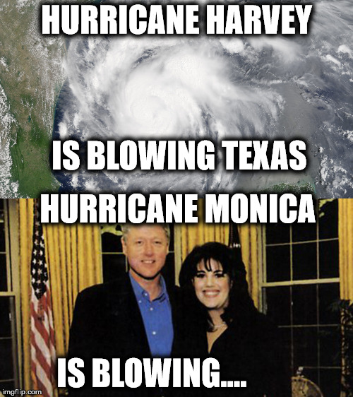 Bill prefers Monica to Harvey | HURRICANE HARVEY HURRICANE MONICA IS BLOWING TEXAS IS BLOWING.... | image tagged in bill clinton - sexual relations | made w/ Imgflip meme maker
