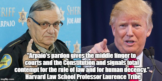 """Arpaio's Pardon Is Trump's Middle Finger To The Rule Of Law"" 