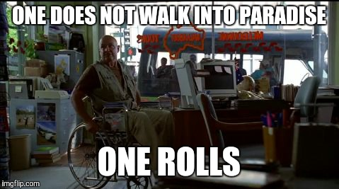 ONE DOES NOT WALK INTO PARADISE ONE ROLLS | made w/ Imgflip meme maker