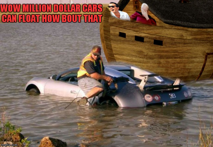 WOW MILLION DOLLAR CARS CAN FLOAT HOW BOUT THAT | made w/ Imgflip meme maker