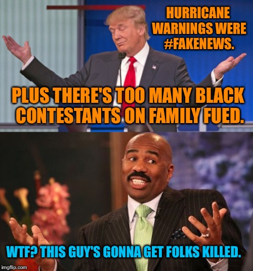 HURRICANE WARNINGS WERE #FAKENEWS. PLUS THERE'S TOO MANY BLACK CONTESTANTS ON FAMILY FUED. WTF? THIS GUY'S GONNA GET FOLKS KILLED. | made w/ Imgflip meme maker