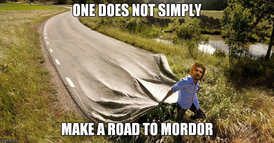 ONE DOES NOT SIMPLY MAKE A ROAD TO MORDOR | made w/ Imgflip meme maker