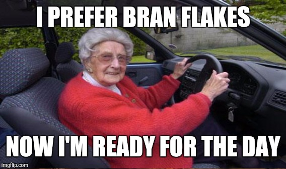 I PREFER BRAN FLAKES NOW I'M READY FOR THE DAY | made w/ Imgflip meme maker