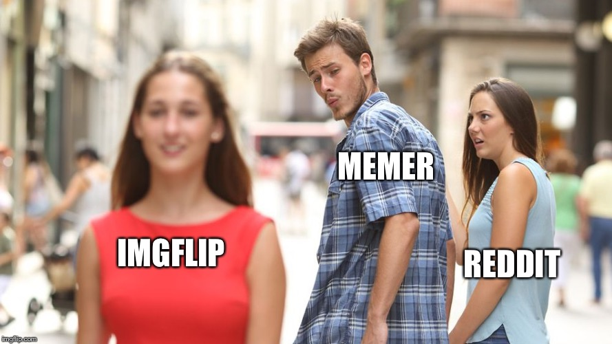 Why are you wasting time with Reddit? Get on imgflip!!! | IMGFLIP REDDIT MEMER | image tagged in disloyal man,memes,imgflip,reddit,redditors wife | made w/ Imgflip meme maker